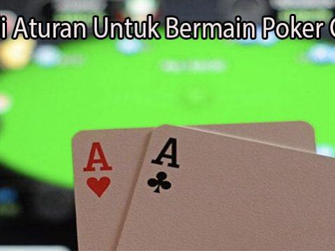 Kenali Aturan Untuk Bermain Poker Online
