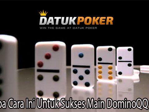 Mencoba Cara Ini Untuk Sukses Main DominoQQ Online